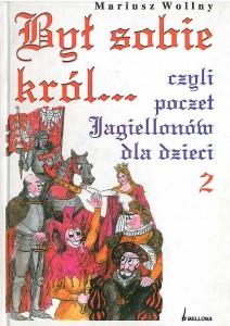 Był sobie król.... czyli poczet Jagiellonów dla dzieci