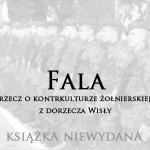 Fala, rzecz o kontrkulturze żołnierskiej z dorzecza Wisły