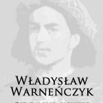 Władysław Warneńczyk - ostatni błędny rycerz